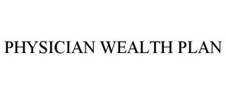 mark for PHYSICIAN WEALTH PLAN, trademark #77112629