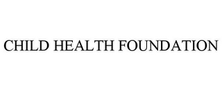 mark for CHILD HEALTH FOUNDATION, trademark #77114333