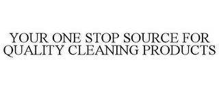 mark for YOUR ONE STOP SOURCE FOR QUALITY CLEANING PRODUCTS, trademark #77114574