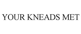 mark for YOUR KNEADS MET, trademark #77116591