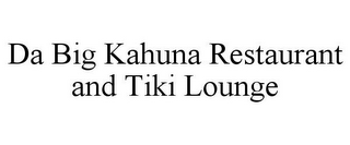 mark for DA BIG KAHUNA RESTAURANT AND TIKI LOUNGE, trademark #77116766