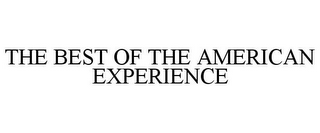 mark for THE BEST OF THE AMERICAN EXPERIENCE, trademark #77116782
