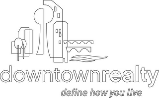 mark for DOWNTOWNREALTY DEFINE HOW YOU LIVE, trademark #77120198