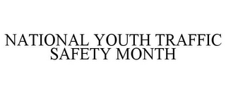 mark for NATIONAL YOUTH TRAFFIC SAFETY MONTH, trademark #77120436