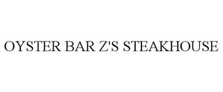 mark for OYSTER BAR Z'S STEAKHOUSE, trademark #77120608