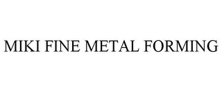 mark for MIKI FINE METAL FORMING, trademark #77120617