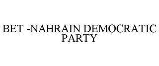 mark for BET -NAHRAIN DEMOCRATIC PARTY, trademark #77121306