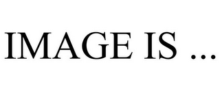 mark for IMAGE IS ..., trademark #77121602
