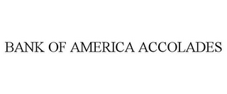 mark for BANK OF AMERICA ACCOLADES, trademark #77122304