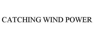 mark for CATCHING WIND POWER, trademark #77122771