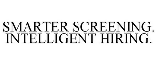 mark for SMARTER SCREENING. INTELLIGENT HIRING., trademark #77122826