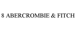 mark for 8 ABERCROMBIE & FITCH, trademark #77123623