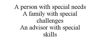 mark for A PERSON WITH SPECIAL NEEDS A FAMILY WITH SPECIAL CHALLENGES AN ADVISOR WITH SPECIAL SKILLS, trademark #77124086