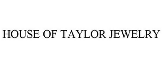 mark for HOUSE OF TAYLOR JEWELRY, trademark #77128975