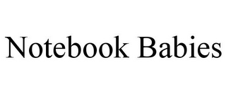 mark for NOTEBOOK BABIES, trademark #77130432