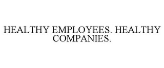 mark for HEALTHY EMPLOYEES. HEALTHY COMPANIES., trademark #77131889