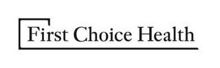 mark for FIRST CHOICE HEALTH, trademark #77131951