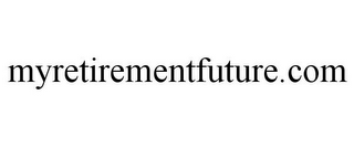 mark for MYRETIREMENTFUTURE.COM, trademark #77132856