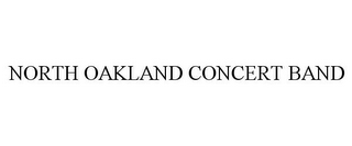 mark for NORTH OAKLAND CONCERT BAND, trademark #77134292