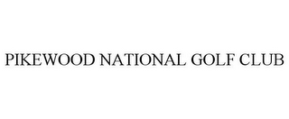 mark for PIKEWOOD NATIONAL GOLF CLUB, trademark #77134386