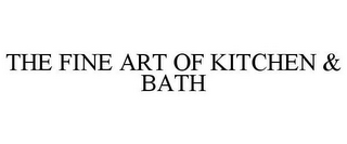 mark for THE FINE ART OF KITCHEN & BATH, trademark #77137394
