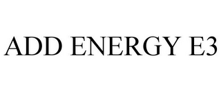 mark for ADD ENERGY E3, trademark #77137621