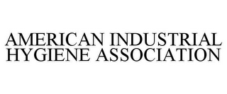 mark for AMERICAN INDUSTRIAL HYGIENE ASSOCIATION, trademark #77139214