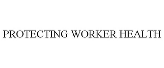 mark for PROTECTING WORKER HEALTH, trademark #77139304