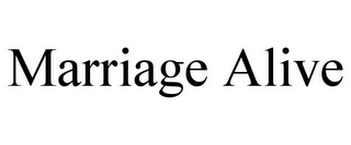 mark for MARRIAGE ALIVE, trademark #77141612
