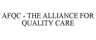 mark for AFQC - THE ALLIANCE FOR QUALITY CARE, trademark #77145544