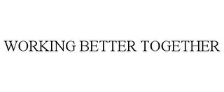 mark for WORKING BETTER TOGETHER, trademark #77147339
