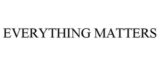 mark for EVERYTHING MATTERS, trademark #77147419