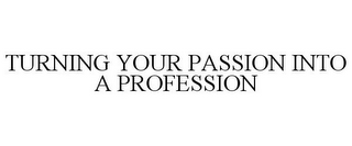 mark for TURNING YOUR PASSION INTO A PROFESSION, trademark #77147864