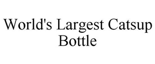 mark for WORLD'S LARGEST CATSUP BOTTLE, trademark #77149052