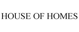 mark for HOUSE OF HOMES, trademark #77150919