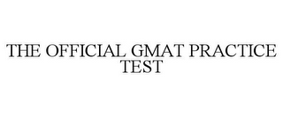 mark for THE OFFICIAL GMAT PRACTICE TEST, trademark #77151742