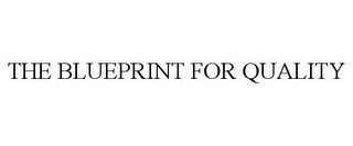 mark for THE BLUEPRINT FOR QUALITY, trademark #77152853