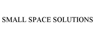 mark for SMALL SPACE SOLUTIONS, trademark #77153058