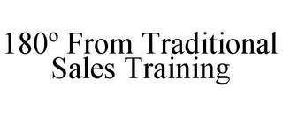 mark for 180º FROM TRADITIONAL SALES TRAINING, trademark #77156216