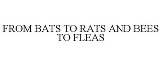 mark for FROM BATS TO RATS AND BEES TO FLEAS, trademark #77157614