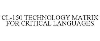mark for CL-150 TECHNOLOGY MATRIX FOR CRITICAL LANGUAGES, trademark #77158177