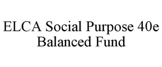 mark for ELCA SOCIAL PURPOSE 40E BALANCED FUND, trademark #77159414