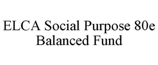 mark for ELCA SOCIAL PURPOSE 80E BALANCED FUND, trademark #77159421