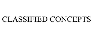 mark for CLASSIFIED CONCEPTS, trademark #77159463