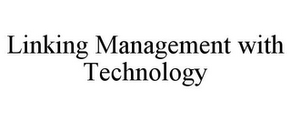mark for LINKING MANAGEMENT WITH TECHNOLOGY, trademark #77159660