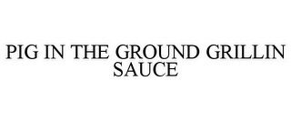 mark for PIG IN THE GROUND GRILLIN SAUCE, trademark #77160304