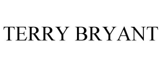 mark for TERRY BRYANT, trademark #77160360