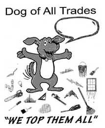 "mark for DOG OF ALL TRADES ""WE TOP THEM ALL"", trademark #77160850"