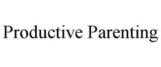 mark for PRODUCTIVE PARENTING, trademark #77161410