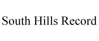 mark for SOUTH HILLS RECORD, trademark #77161501